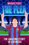 The Flea: The Amazing Story of Leo Messi