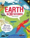 Earth in 30 Seconds: 30 Amazing Topics for Earth Explorers Explained in Half a Minute