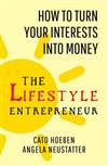 The Lifestyle Entrepreneur: How to Turn Your Interests into Money