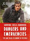 Bear Grylls Survival Skills Handbook: Dangers and Emergencies