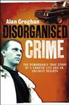 Disorganised Crime: The Jaw-dropping True Story of a Chaotic Youth and an Unlikely New Life