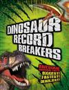 Dinosaur Record Breakers: Awesome Dinosaur Facts, Statistics and Records