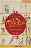 The Aborigines' Protection Society: Humanitarian Imperialism in Australia, New Zealand, Fiji, Canada, South Africa, and the Congo, 1836-1909