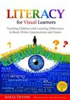 Literacy for Visual Learners: Teaching Children with Learning Differences to Read, Write, Communicate and Create