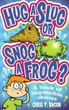 Hug a Slug or Snog a Frog?: A Book of Impossible Choices
