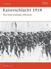 Kaiserschlacht, 1918: The Final German Offensive