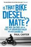 Is That Bike Diesel, Mate?: One Man, One Bike and the First Lap Around Australia on Used Cooking Oil