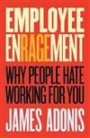 Employee Enragement: Why People Hate Working For You