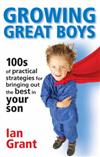 Growing Great Boys: 100s of Practical Strategies for Bringing Out the Best in Your Son