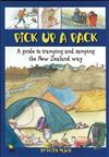 Pick up a Pack: A Guide to Tramping and Camping the New Zealand Way
