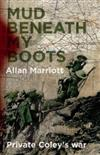 Mud Beneath My Boots: Private Coley's War