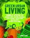 Green Urban Living: Simple Steps to Growing Food, Keeping Chickens, Worm Farming, Beekeeping and Much More in New Zealand