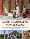 Maori in Aotearoa New Zealand: Understanding the Culture, Protocols and Customs