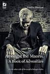 Amongst the Maoris: A Book of Adventure
