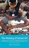 The Making of Asmat Art: Indigenous Art in a World Perspective