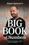 Adam Spencer's Big Book of Numbers: Everything You Wanted to Know About Numbers 1 to 100