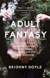 Adult Fantasy: searching for true maturity in an age of mortgages, marriages, and other supposedly adult milestones