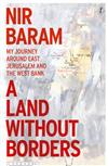A Land Without Borders: My Journey Around East Jerusalem and the West Bank