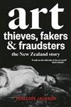 Art Thieves, Fakers and Fraudsters - the New Zealand Story