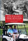 New Zealands Prime Ministers: From Dick Seddon to John Key