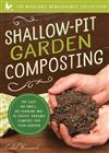 Shallow-Pit Garden Composting: The Easy, No-Smell, No-Turning Way to Create Organic Compost for Your Garden