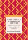 Ethnic Conflict in Developing Societies : Trinidad and Tobago, Guyana, Fiji, and Suriname