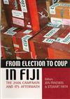 From Election To Coup In Fiji: The 2006 Campaign And Its Aftermath