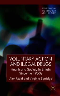 Voluntary Action and Illegal Drugs: Health and Society in Britain since the 1960s
