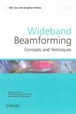 Wideband Beamforming: Concepts and Techniques by Wei Liu
