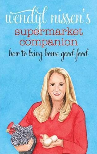 Wendyl Nissens Supermarket Companion: How to Bring Home Good Food