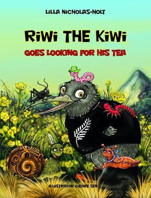 Riwi The Kiwi Goes Looking For His Tea By Lilla Nicholas Holt Isbn