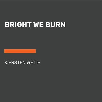Bright We Burn By Kiersten White Isbn 9780525595502 Listening