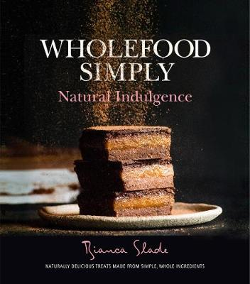 Wholefood simply natural indulgence by bianca slade isbn wholefood simply natural indulgence forumfinder Images