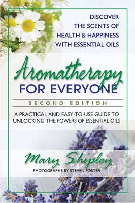 Aromatherapy for Everyone: A Practical and Easy-to-Use Guide