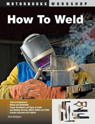 How to Weld by Todd Bridigum - ISBN: 9780760331743