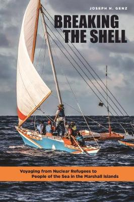 breaking the shell voyaging from nuclear refugees to people of the sea in the marshall islands