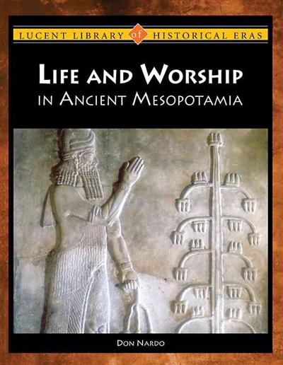 Life and Worship in Ancient Mesopotamia by Don Nardo - ISBN