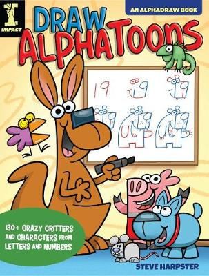 Draw AlphaToons: 130+ Crazy Critters and Characters From