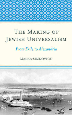 The Making of Jewish Universalism: From Exile to Alexandria