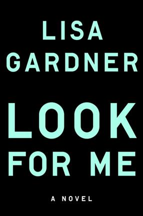 Look For Me By Lisa Gardner Isbn 9781524742058 Dutton Books