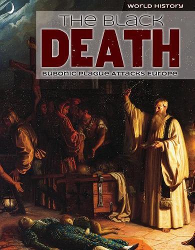 The Black Death: Bubonic Plague Attacks Europe by Emily Jankowski