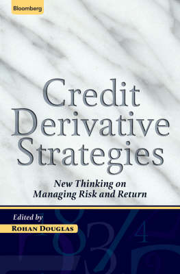 Credit derivative strategies : new thinking on managing risk and return