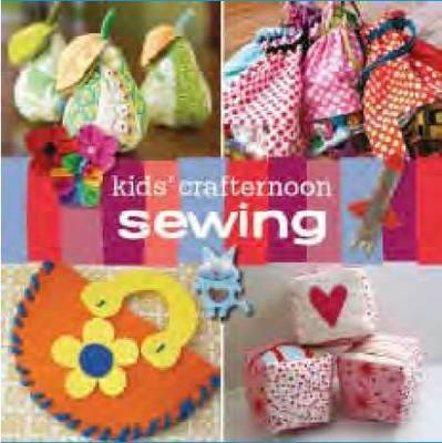 Kids Crafternoon Sewing 25 Projects For A Crafty Afternoon By