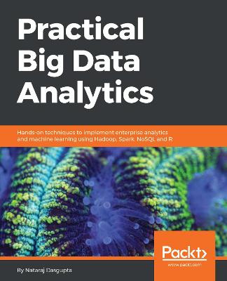 Practical Big Data Analytics: Hands-on techniques to