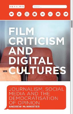 Film Criticism And Digital Cultures Journalism Social Media And The Democratization Of Opinion By Andrew Mcwhirter Isbn 9781784532840 Bloomsbury Publishing Plc