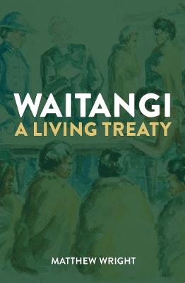 Image result for Waitangi : a living treaty / Matthew Wright.