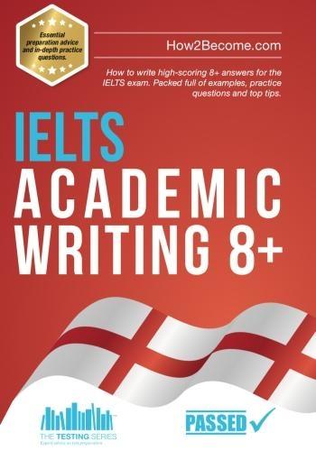 IELTS Academic Writing 8+: How to write high-scoring 8+