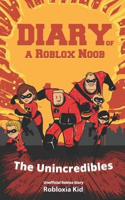 Diary Of A Roblox Noob Series Roblox Books Diary Of A Roblox Noob The Unincredibles By Robloxia Kid Isbn 9781983310027 Independently Published