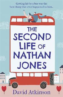The Second Life of Nathan Jones: A Laugh out Loud, OMG! Romcom That You Won't be Able to Put Down!
