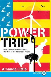 Power Trip: From Oil Wells to Solar Cells--Our Ride to the Renewable Future